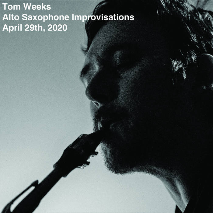 Tom Weeks, Saxophone Improvisations