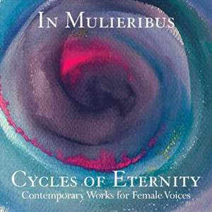 Cycles of Eternity: Contemporary Works for Female Voices