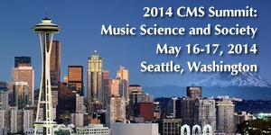 2014 CMS Summit: Music Science and Society, May 16-17, Seattle Washington